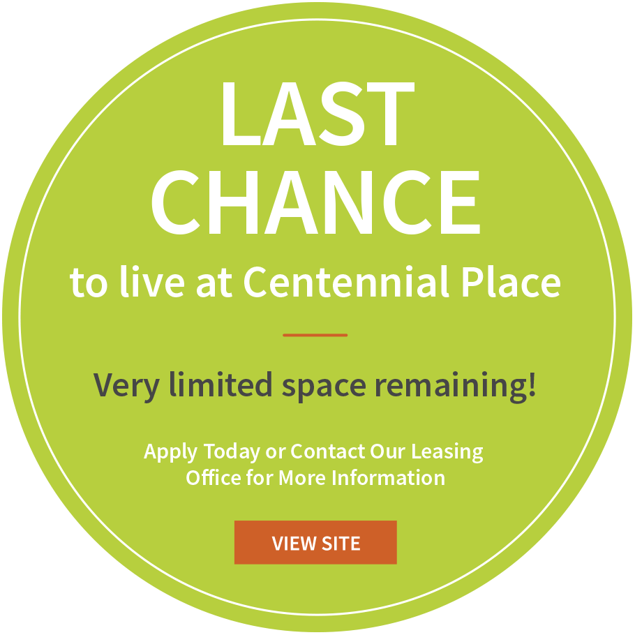Last chance to live at Centennial Place. Very limited spaces remaning. Apply Today or Contact Our Leasing Office for More Information View Site